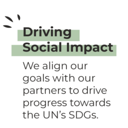 Driving Social Impact - We align our goals with our partners to drive progress towards the UN's SDGs