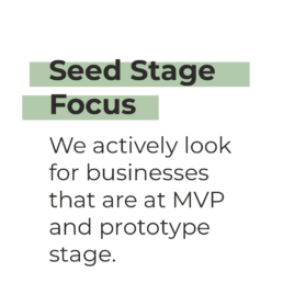 Seed Stage Focus - We actively look for businesses that are at MVP and prototype stage