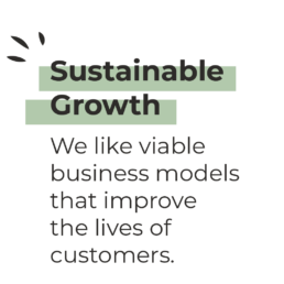 Sustainable Growth - We like viable business models that improve the lives of customers