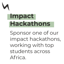 Impact Hackathons - Sponsor one of our impact hackathons, working with top students across Africa