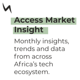 Access Market Insight - Monthly insights, trends and data from across Africa's tech ecosystem