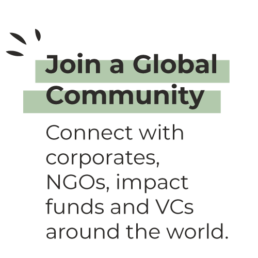 Join a Global Community - Connect with corporates, NGOs, impact funds and VCs around the world